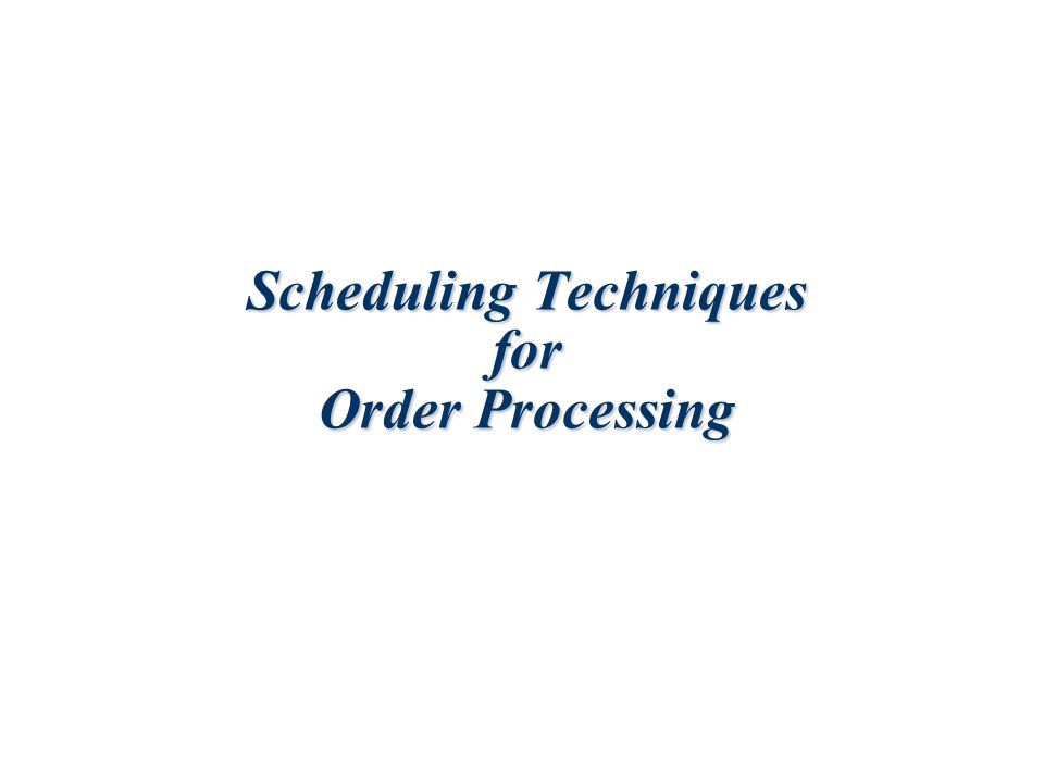 Scheduling Techniques for Order Processing