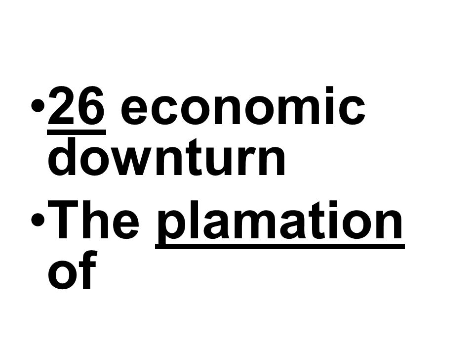 26 economic downturn The plamation of