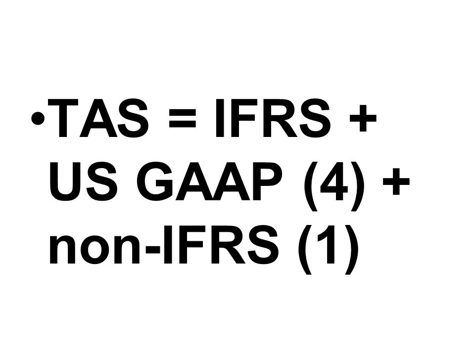 TAS = IFRS + US GAAP (4) + non-IFRS (1)