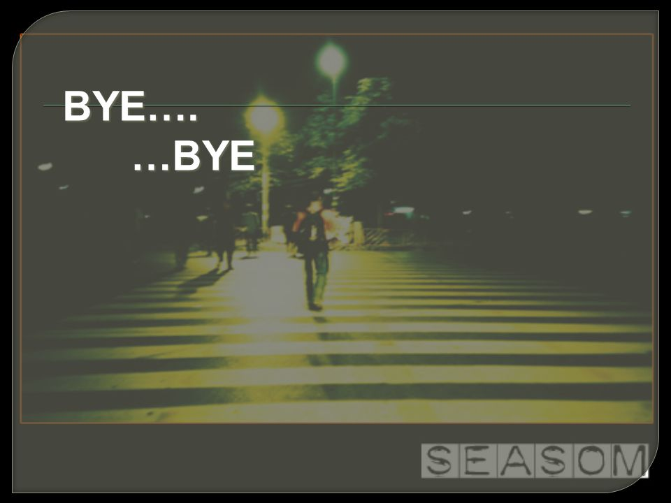 BYE…. …BYE