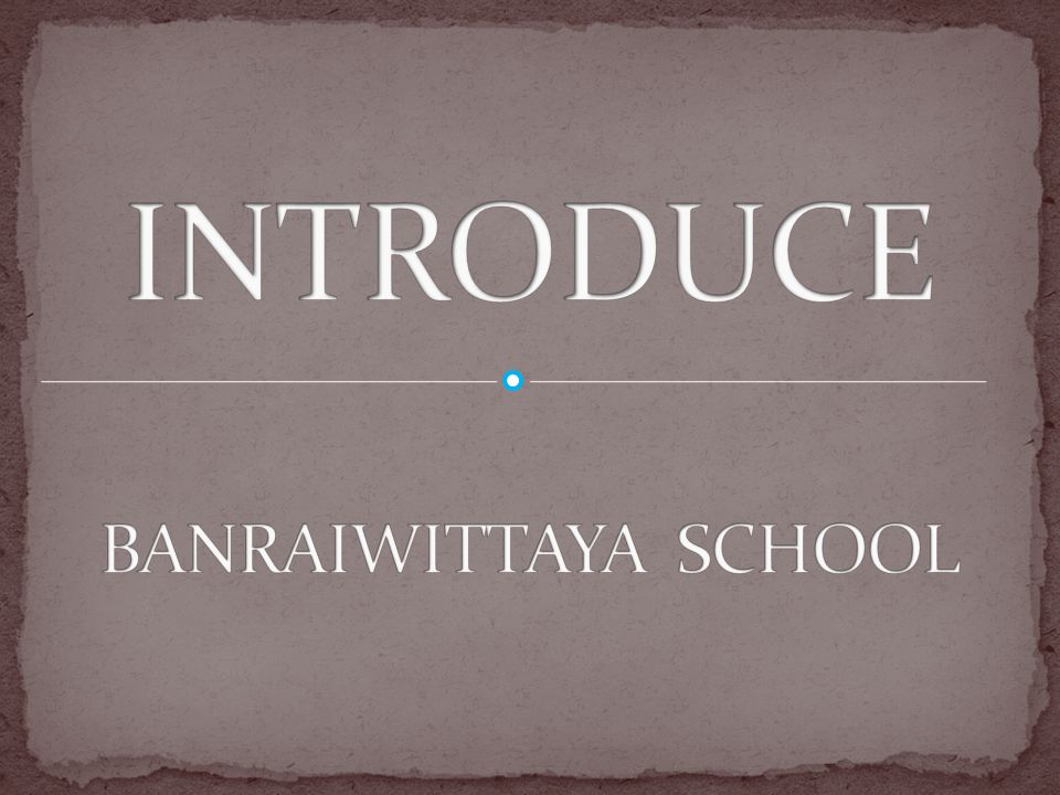 INTRODUCE BANRAIWITTAYA SCHOOL