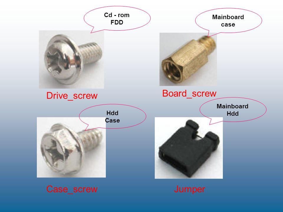 Board_screw Drive_screw Case_screw Jumper Cd - rom Mainboard FDD case