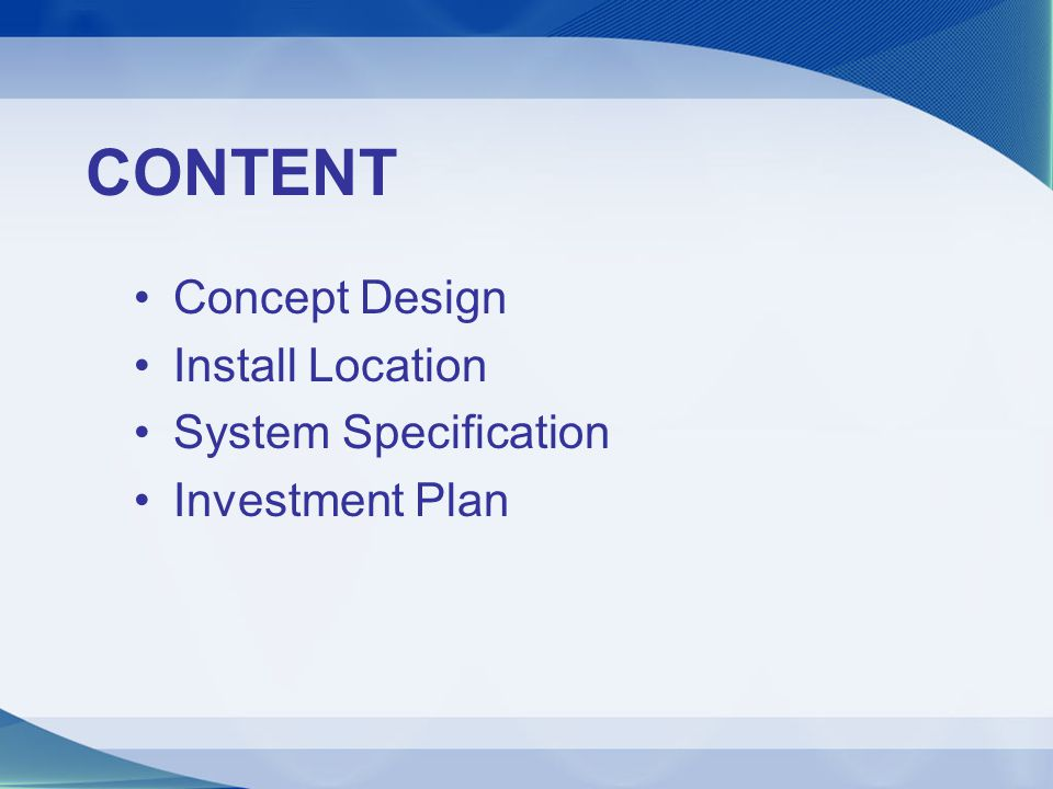 CONTENT Concept Design Install Location System Specification