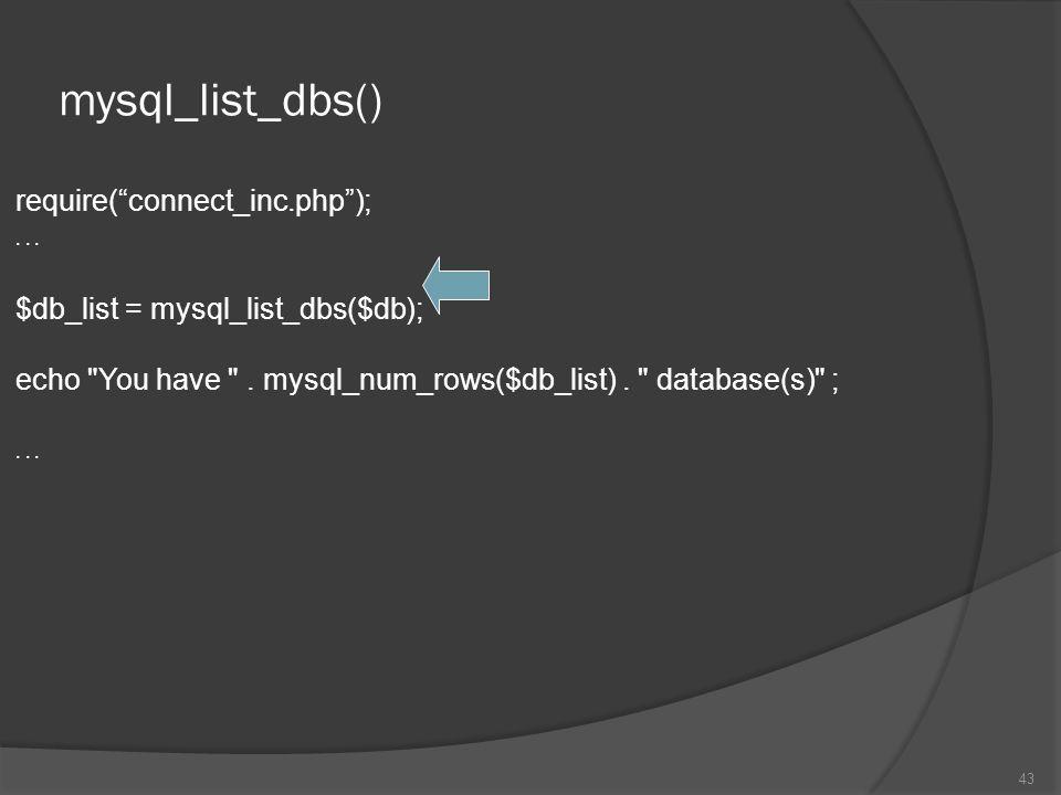 mysql_list_dbs() require( connect_inc.php ); . $db_list = mysql_list_dbs($db); echo You have .