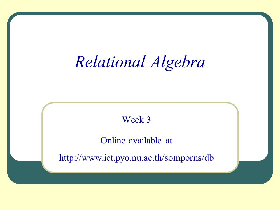 Week 3 Online available at http://www.ict.pyo.nu.ac.th/somporns/db