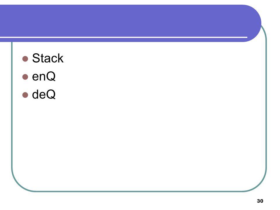 Stack enQ deQ