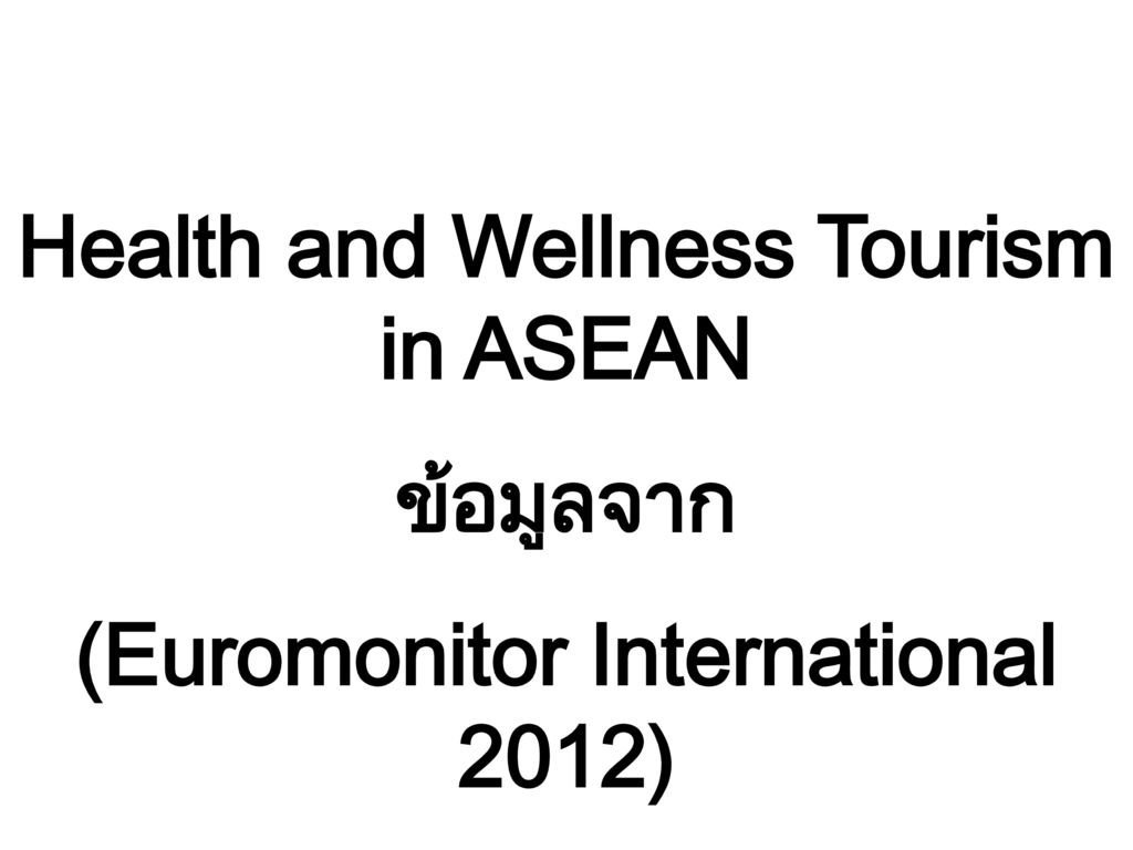 Health and Wellness Tourism in ASEAN (Euromonitor International 2012)