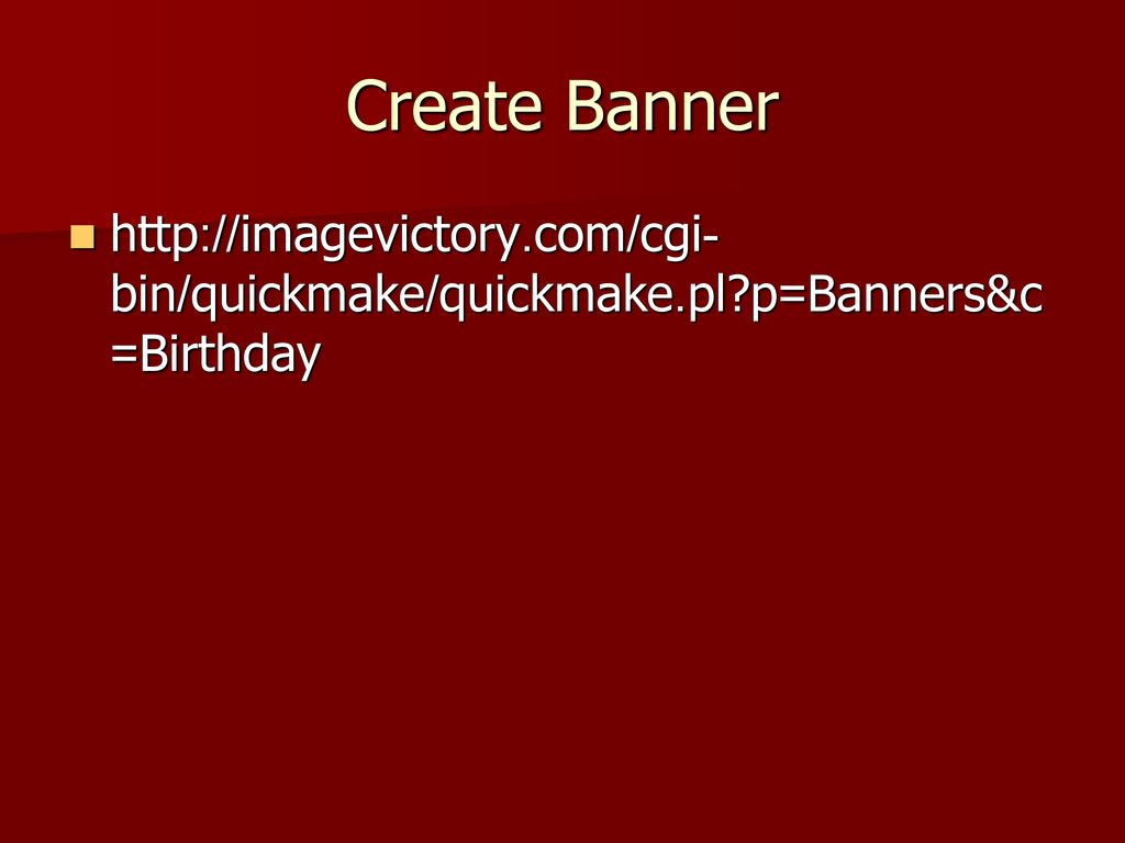 Create Banner http://imagevictory.com/cgi-bin/quickmake/quickmake.pl p=Banners&c=Birthday