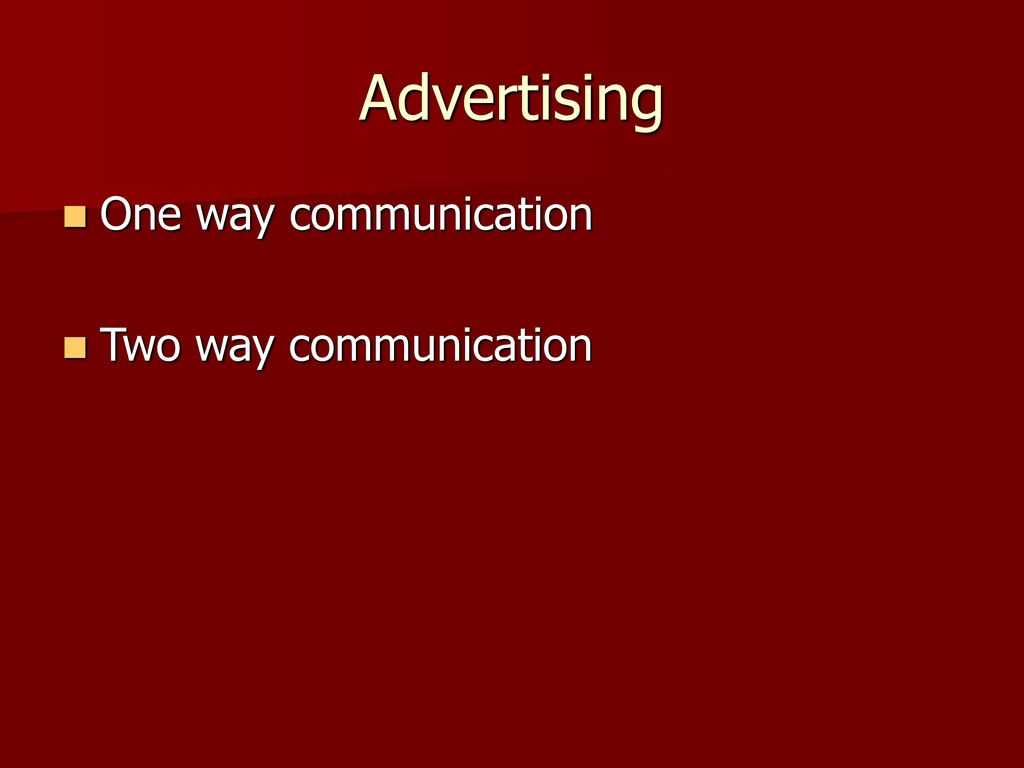 Advertising One way communication Two way communication