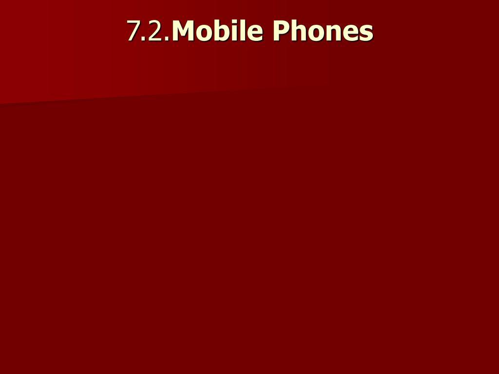7.2.Mobile Phones