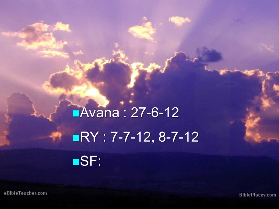 Avana : 27-6-12 RY : 7-7-12, 8-7-12 SF: