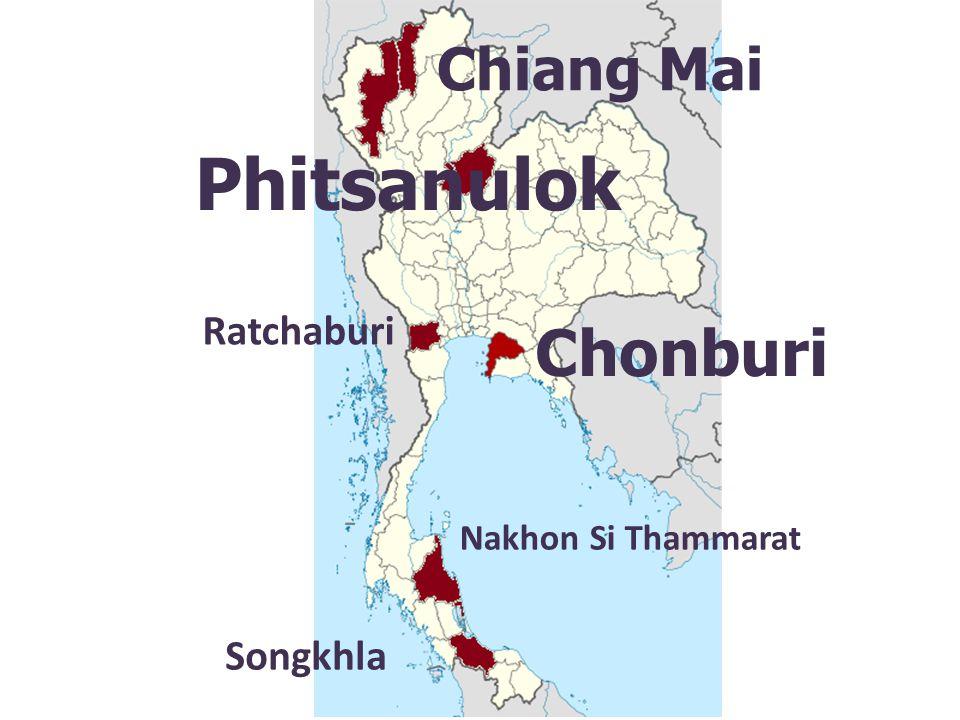 Phitsanulok Chonburi Chiang Mai Ratchaburi Songkhla