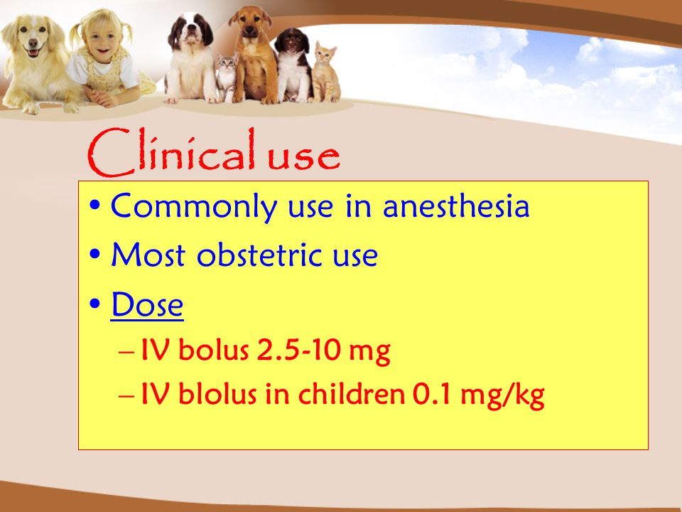Clinical use Commonly use in anesthesia Most obstetric use Dose