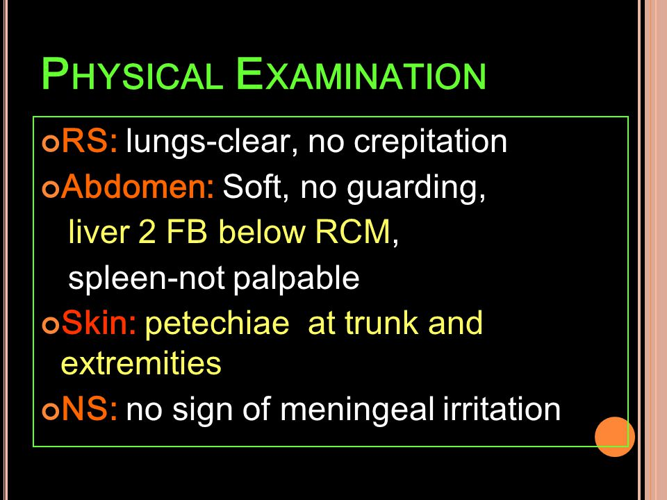Physical Examination RS: lungs-clear, no crepitation