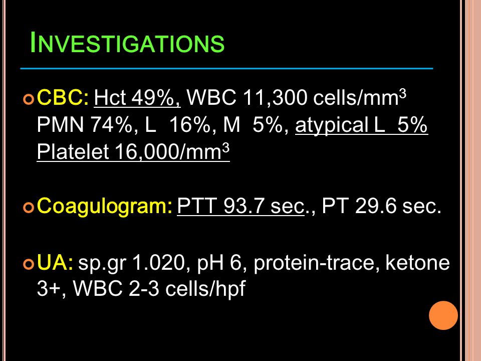 Investigations CBC: Hct 49%, WBC 11,300 cells/mm3