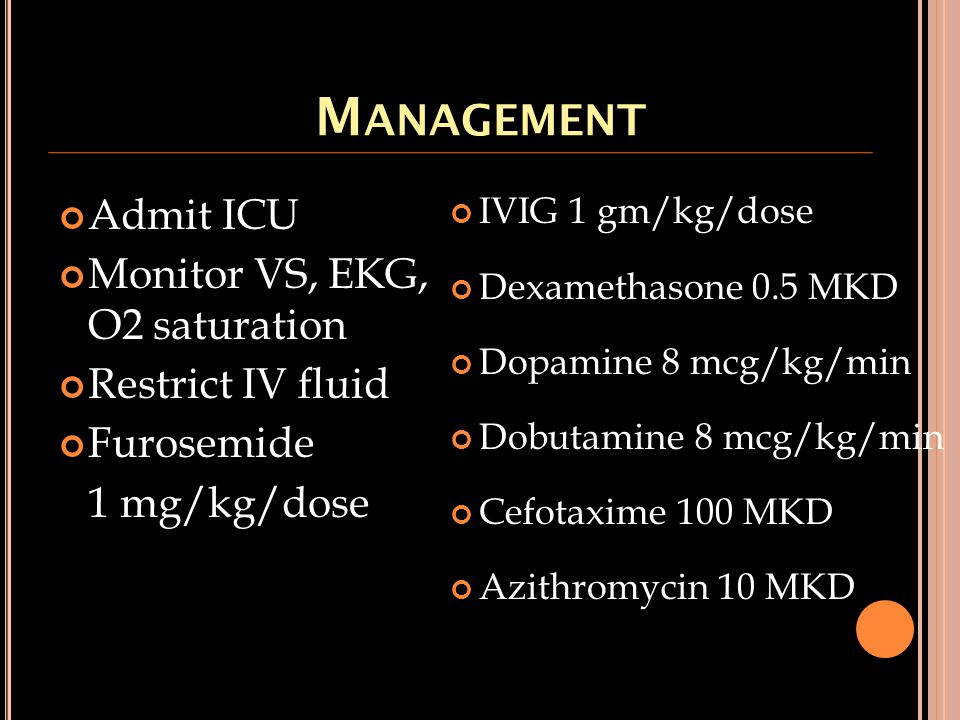 Management Admit ICU Monitor VS, EKG, O2 saturation Restrict IV fluid