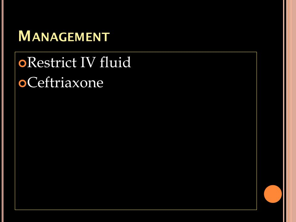 Management Restrict IV fluid Ceftriaxone