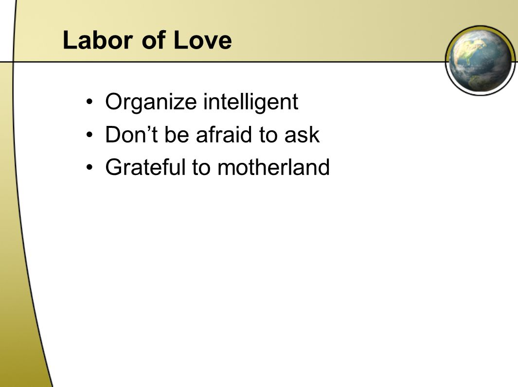 Labor of Love Organize intelligent Don't be afraid to ask