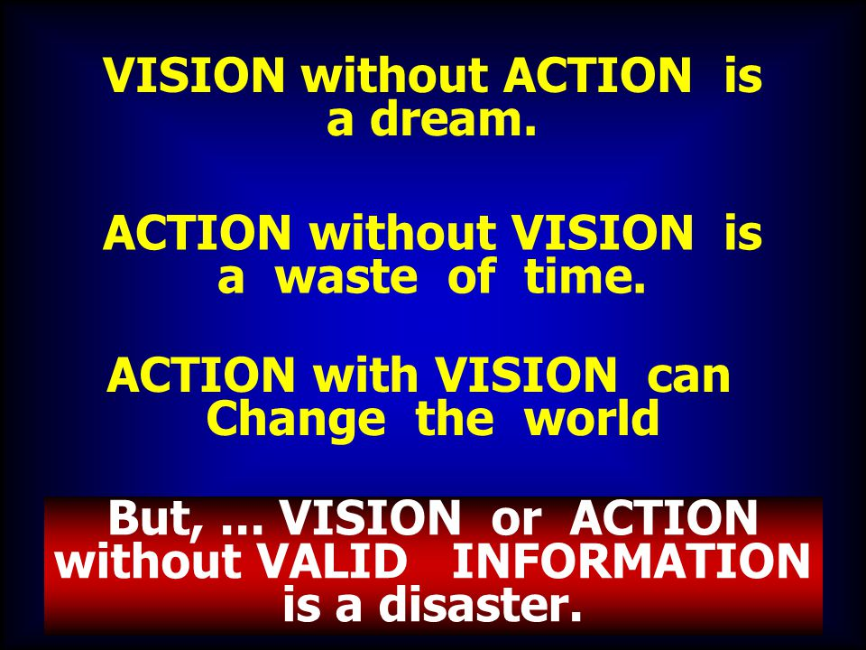 VISION without ACTION is a dream.