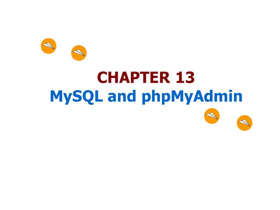 CHAPTER 13 MySQL and phpMyAdmin