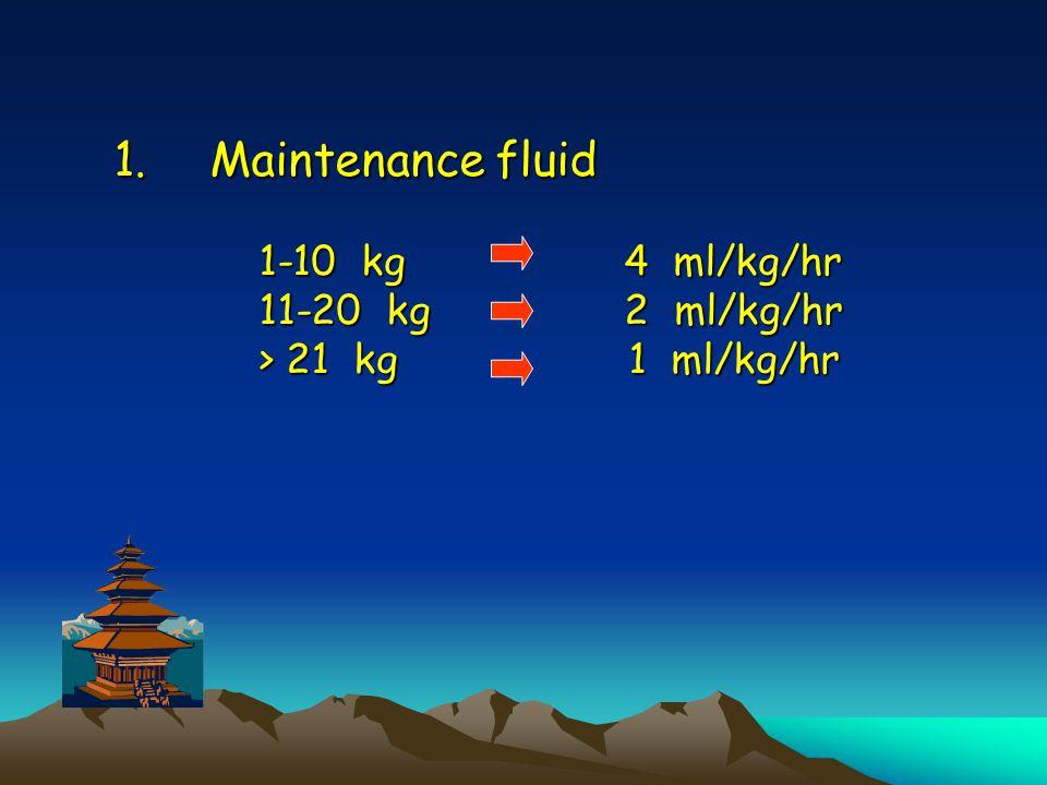 Maintenance fluid 1-10 kg 4 ml/kg/hr 11-20 kg 2 ml/kg/hr > 21 kg 1 ml/kg/hr