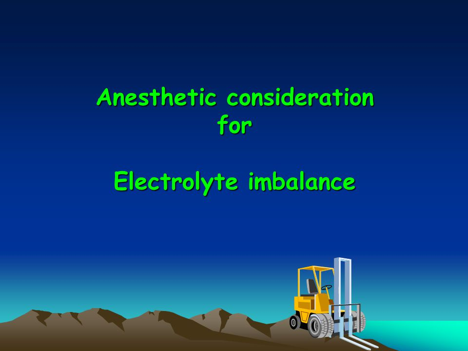 Anesthetic consideration for Electrolyte imbalance