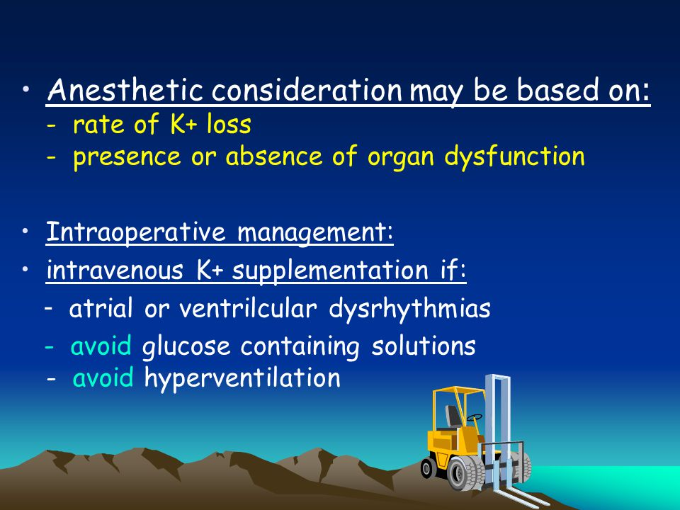 Anesthetic consideration may be based on: - rate of K+ loss - presence or absence of organ dysfunction