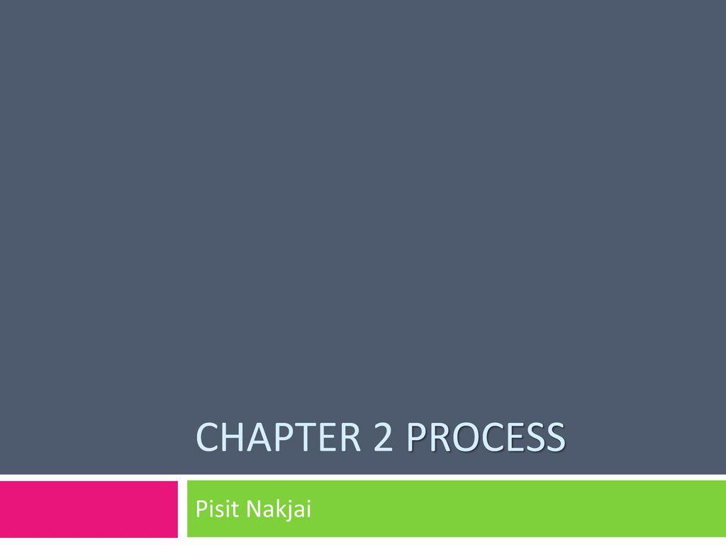 Chapter 2 Process Pisit Nakjai