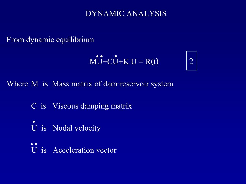 2 DYNAMIC ANALYSIS From dynamic equilibrium MU+CU+K U = R(t)