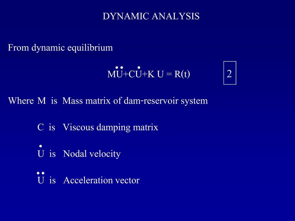 2 DYNAMIC ANALYSIS From dynamic equilibrium MU+CU+K U = R(t)