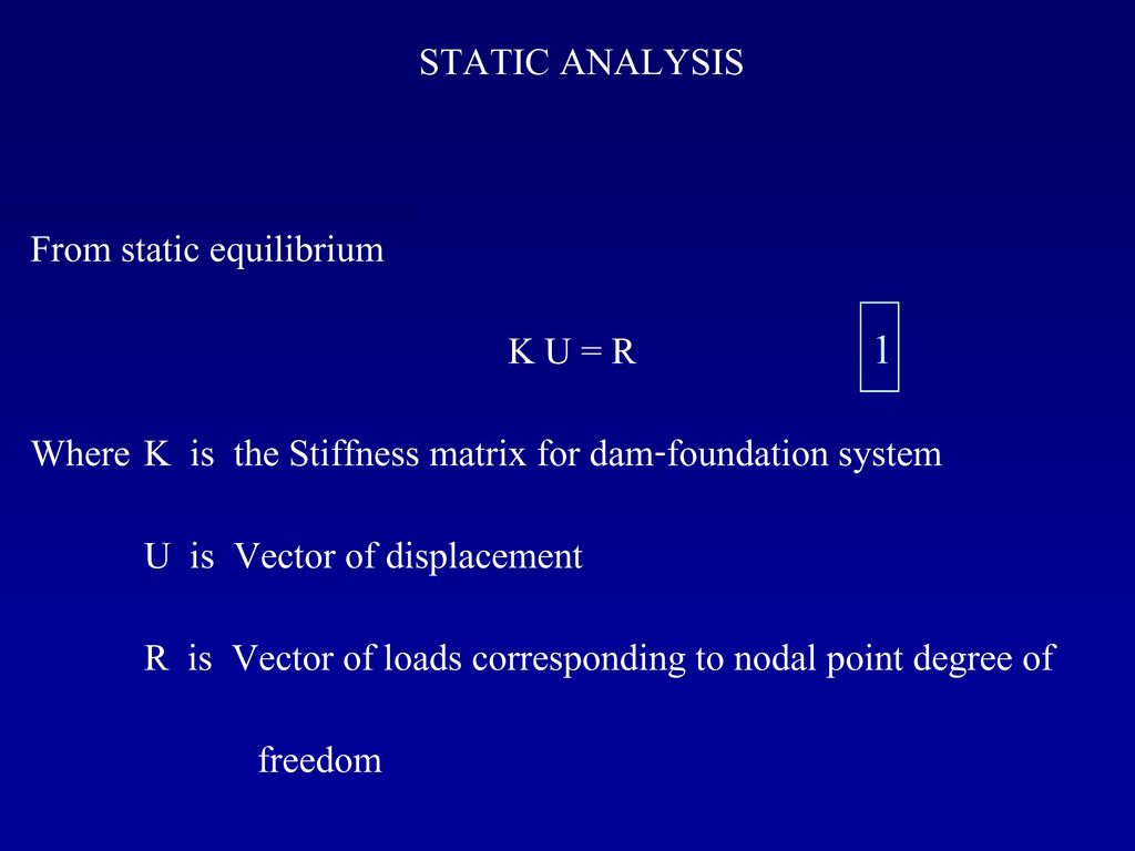 1 STATIC ANALYSIS From static equilibrium K U = R