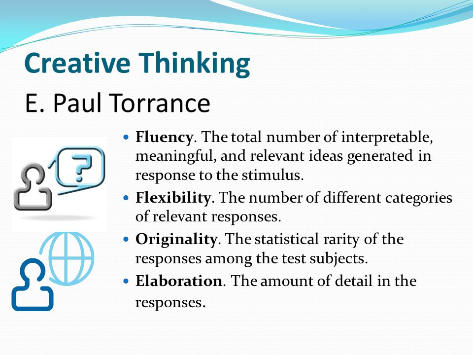 Creative Thinking Fluency. The total number of interpretable, meaningful, and relevant ideas generated in response to the stimulus.