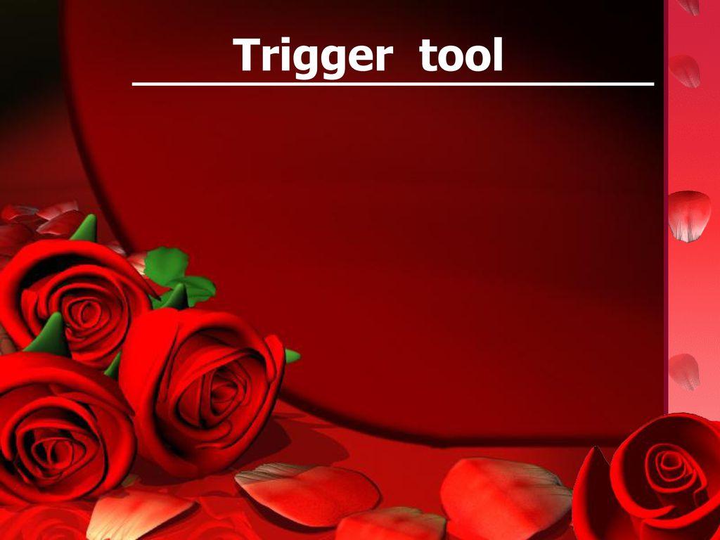 Trigger tool