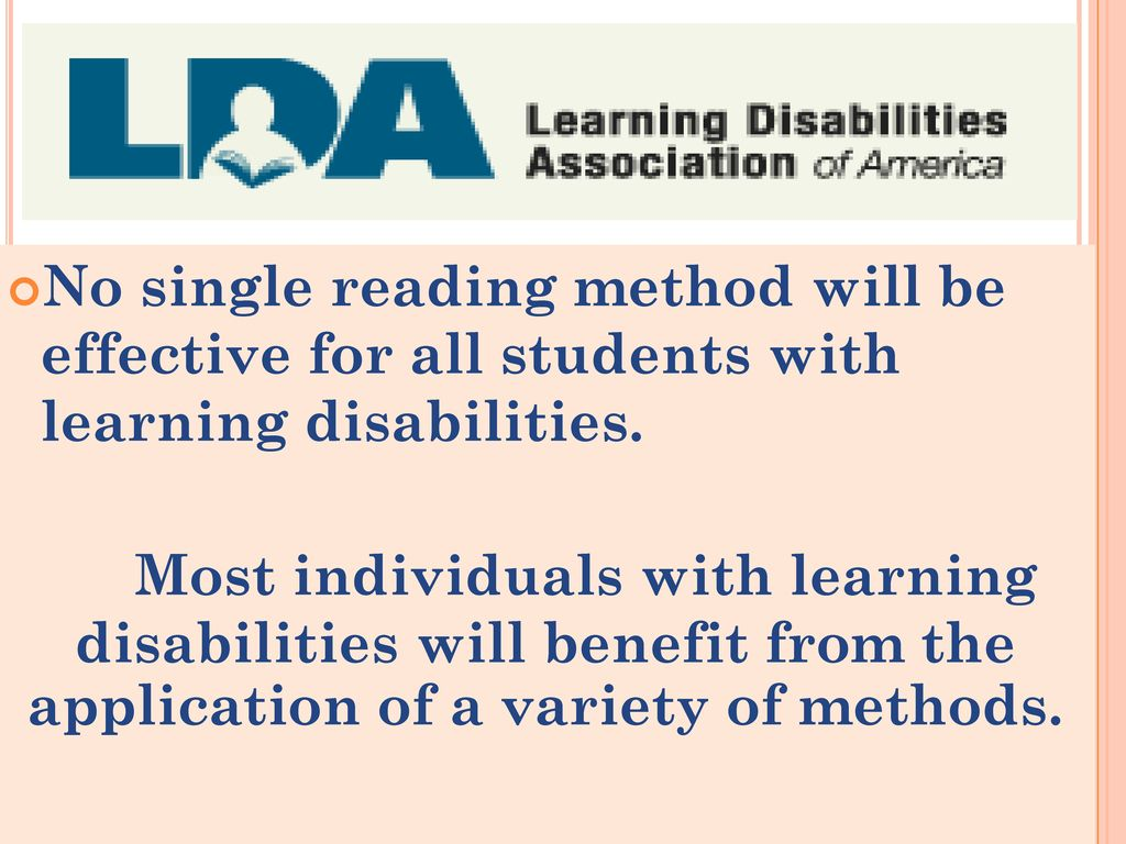 No single reading method will be effective for all students with learning disabilities.