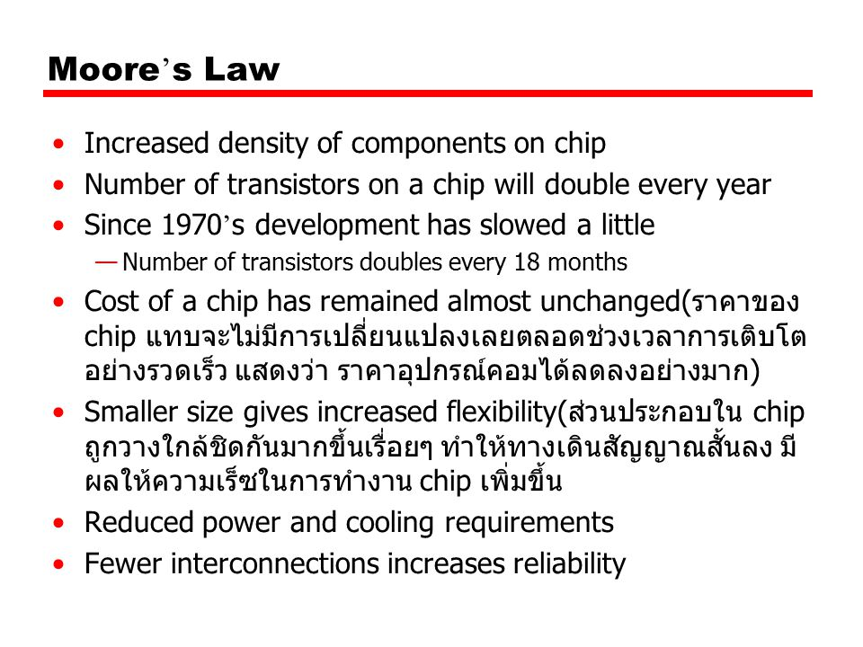 Moore's Law Increased density of components on chip
