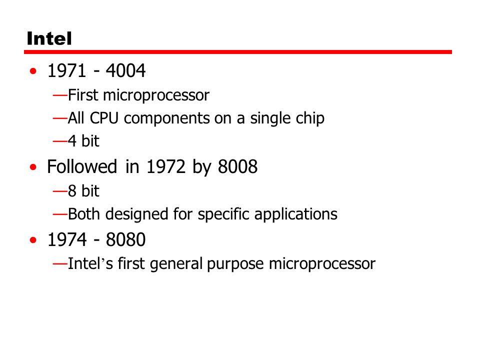 Intel 1971 - 4004. First microprocessor. All CPU components on a single chip. 4 bit. Followed in 1972 by 8008.