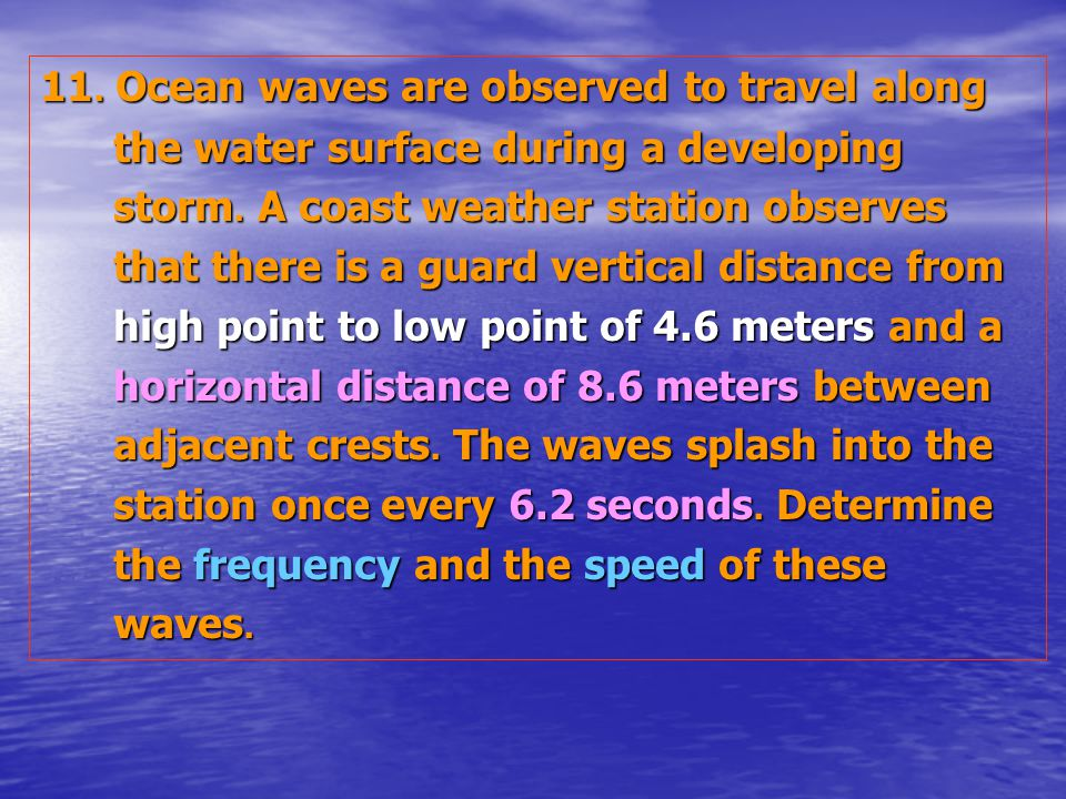 11. Ocean waves are observed to travel along