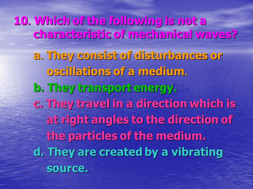 10. Which of the following is not a characteristic of mechanical waves