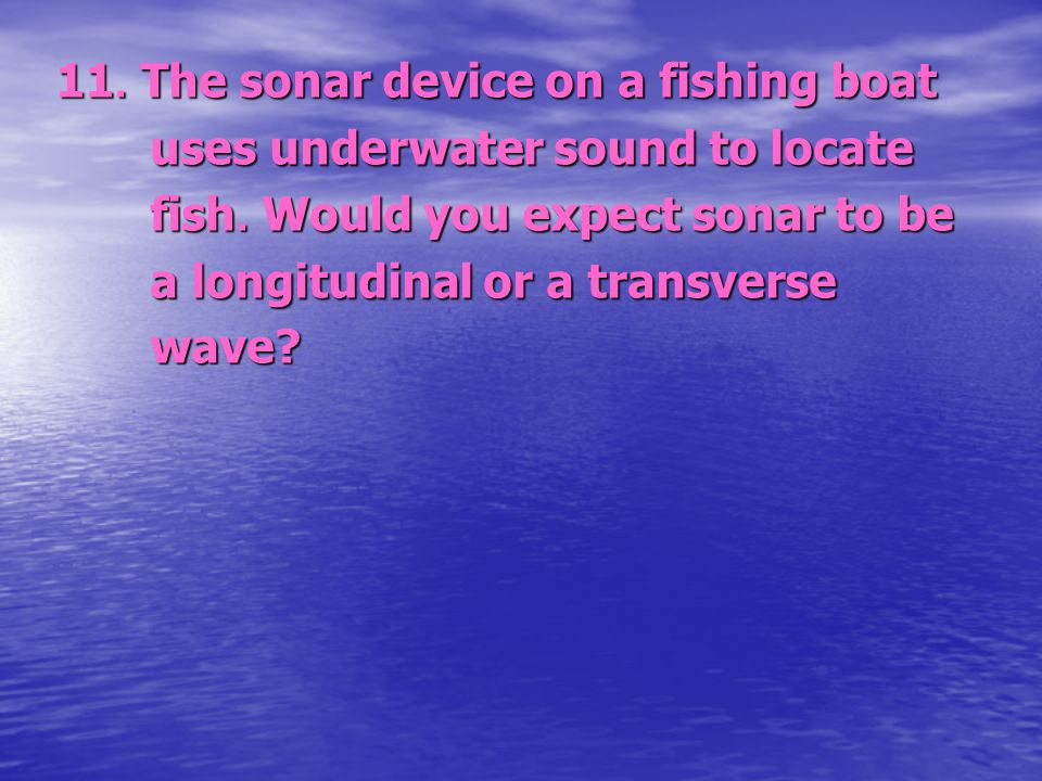 11. The sonar device on a fishing boat