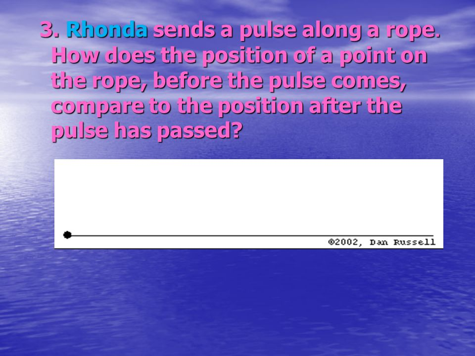 3. Rhonda sends a pulse along a rope
