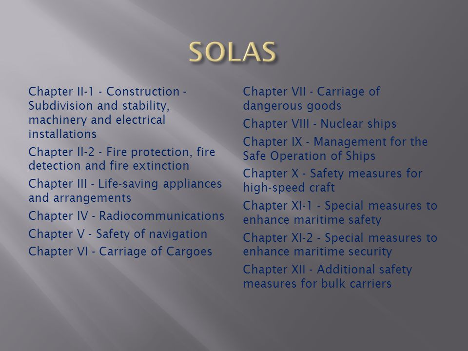 SOLAS Chapter II-1 - Construction - Subdivision and stability, machinery and electrical installations.