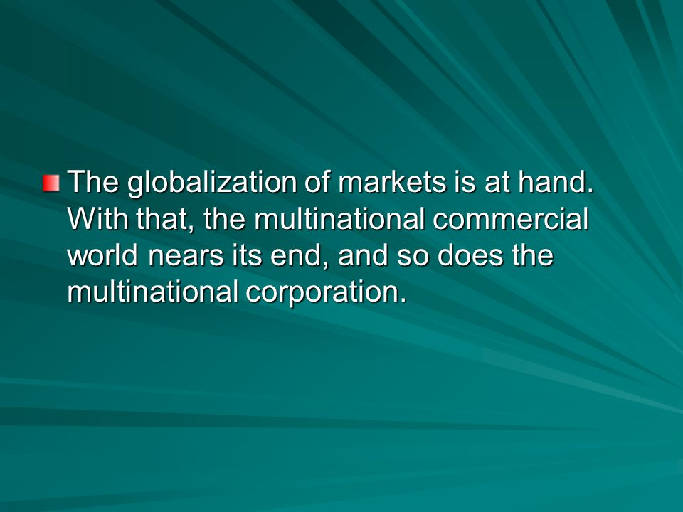 The globalization of markets is at hand