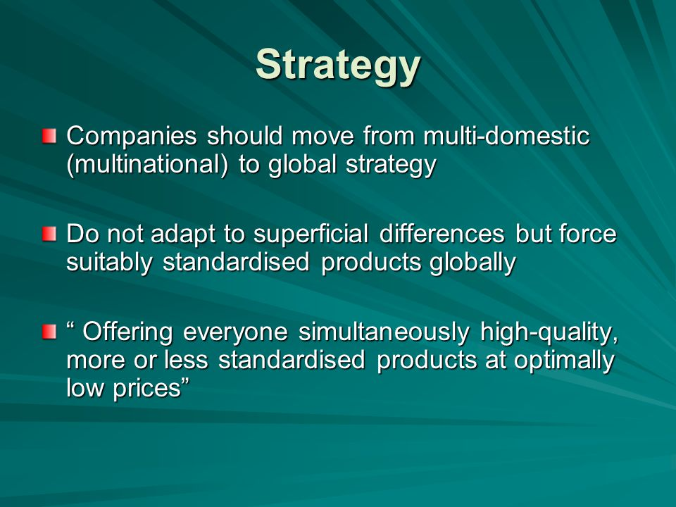 Strategy Companies should move from multi-domestic (multinational) to global strategy.