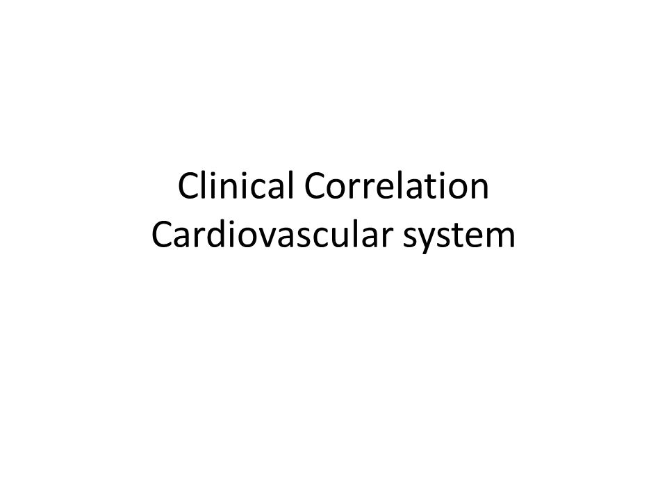 Clinical Correlation Cardiovascular system