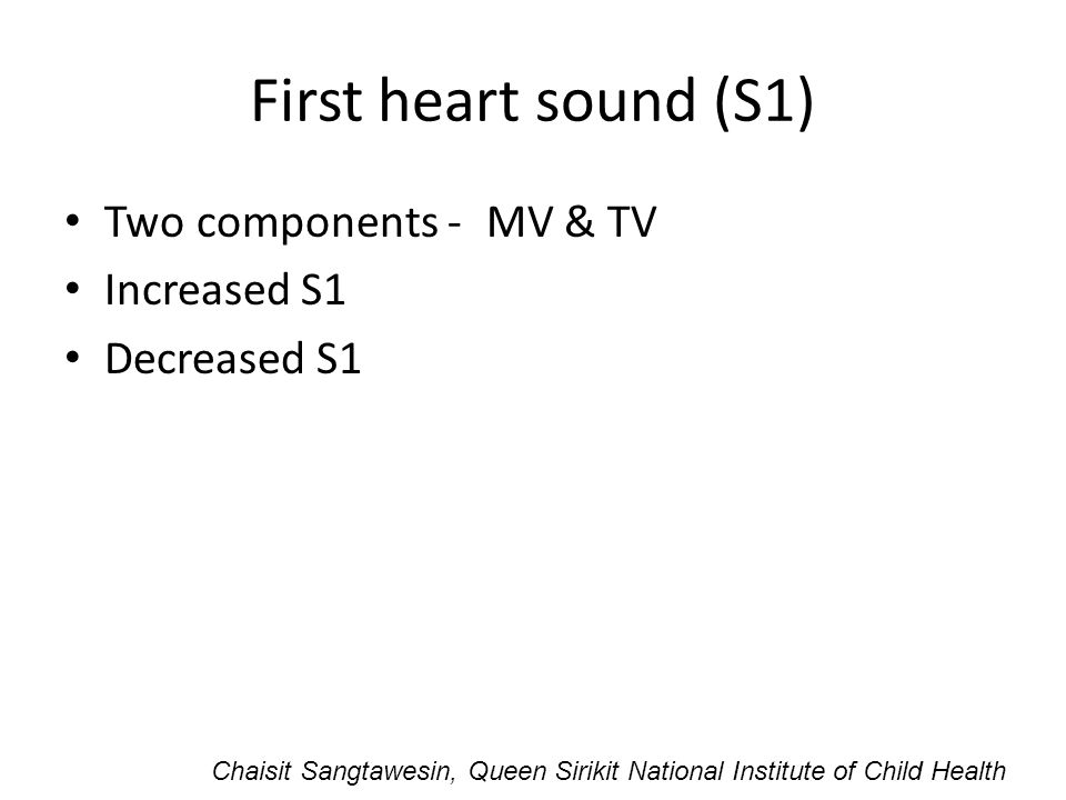 First heart sound (S1) Two components - MV & TV Increased S1