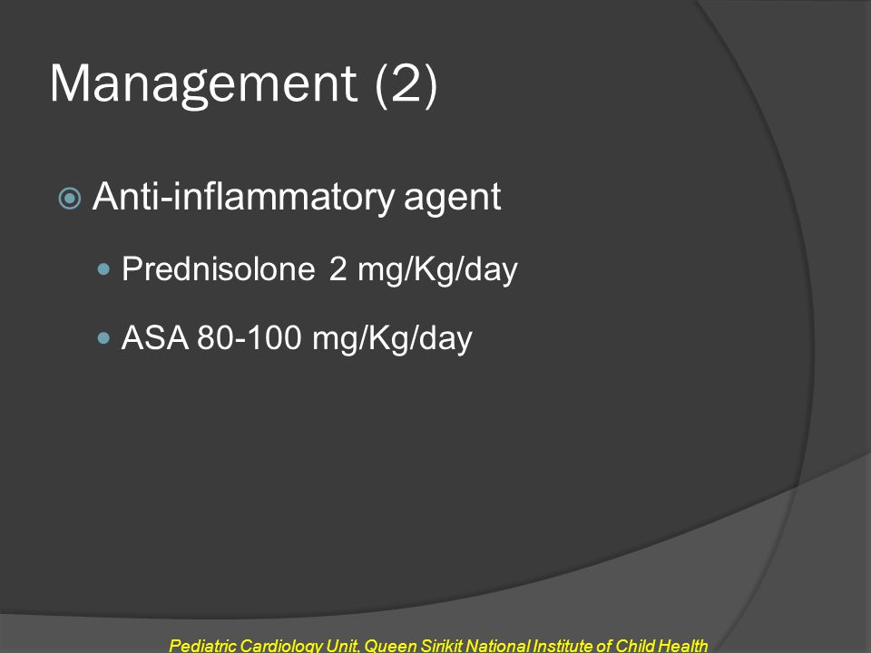 Management (2) Anti-inflammatory agent Prednisolone 2 mg/Kg/day