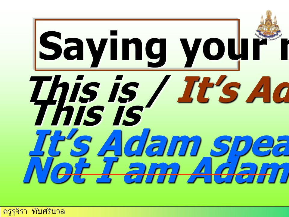 Saying your name This is / It's Adam here This is It's Adam speaking