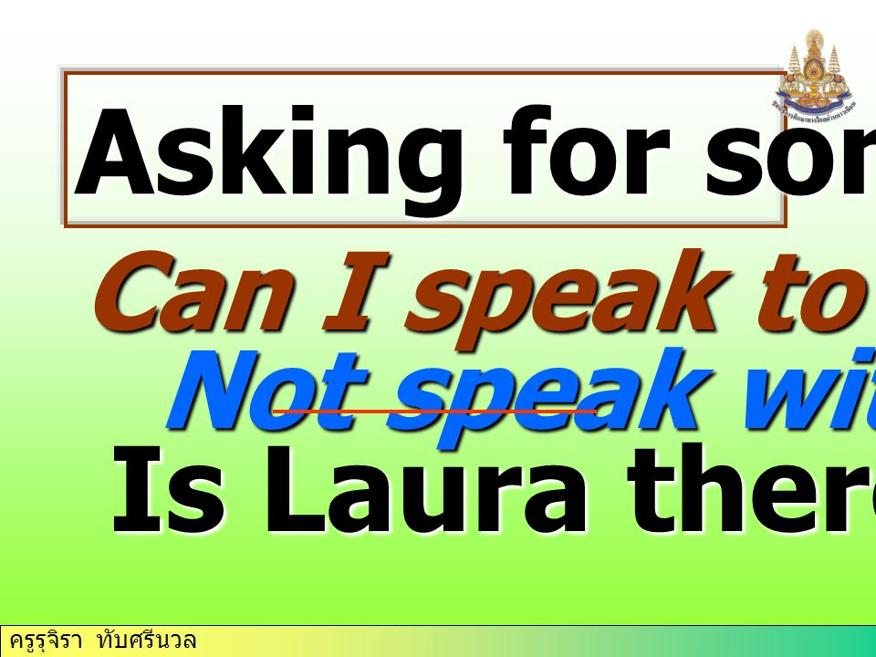 Asking for somebody Is Laura there/ in Can I speak to Laura