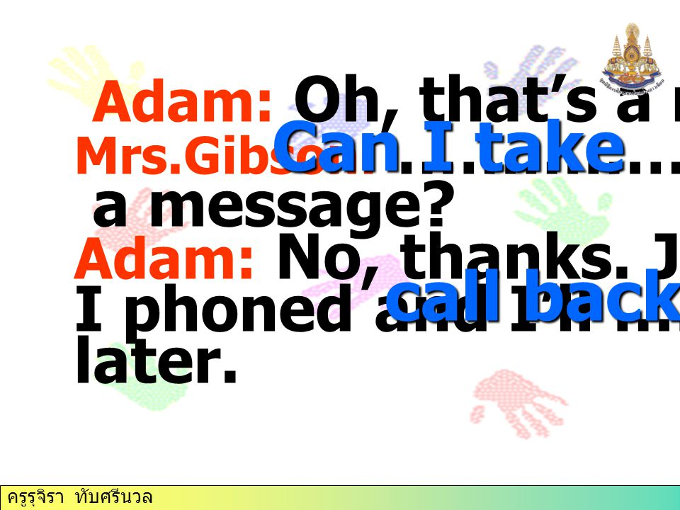 Can I take call back Adam: Oh, that's a nuisance. a message