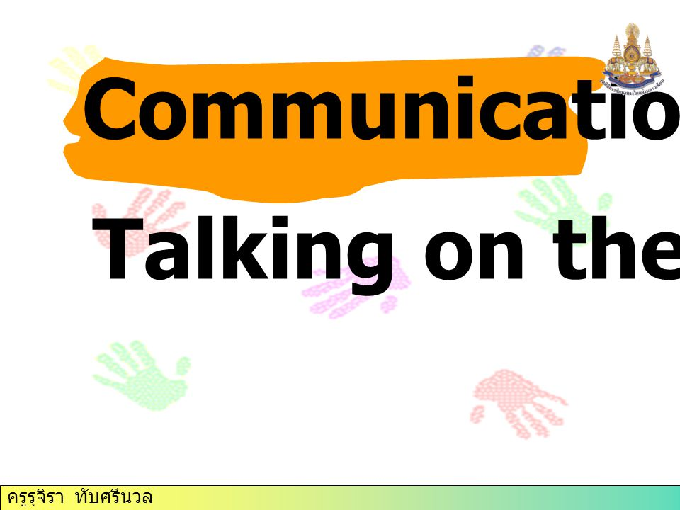 Communication Focus Talking on the phone ครูรุจิรา ทับศรีนวล